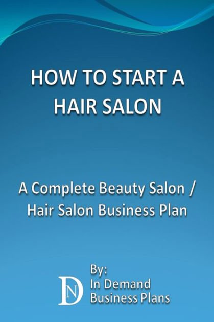 Hair Salon Business Plans Elegant How to Start A Hair Salon A Plete Beauty Salon Hair