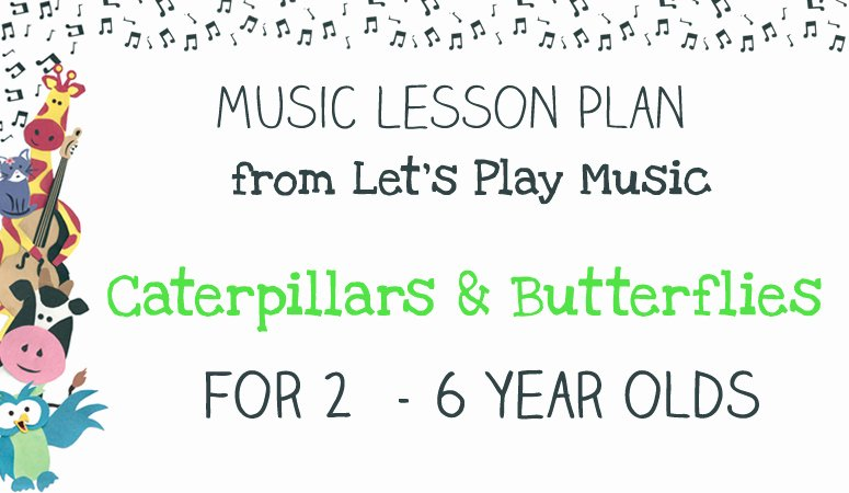 Lesson Plans for toddlers Best Of Lesson Plan Caterpillars & butterflies Let S Play Music