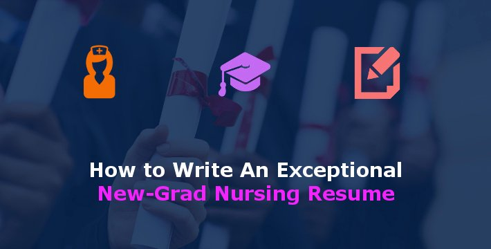 New Graduate Nurse Resume Examples Unique How to Write An Exceptional New Grad Nursing Resume