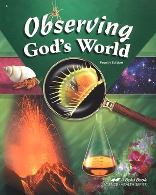Abeka 6th Grade Science Observing God S World Fourth Edition 6th Grade Science